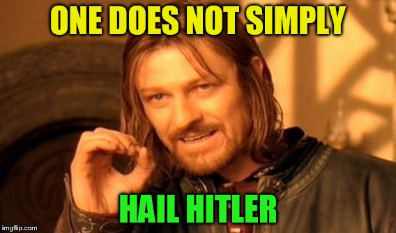 One Does Not Simply Meme | ONE DOES NOT SIMPLY HAIL HITLER | image tagged in memes,one does not simply | made w/ Imgflip meme maker