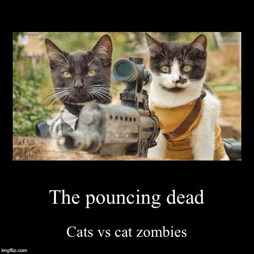 The pouncing dead | Cats vs cat zombies | image tagged in funny,demotivationals | made w/ Imgflip demotivational maker
