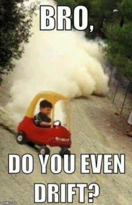 drift | image tagged in memes,funny,cars,drift | made w/ Imgflip meme maker