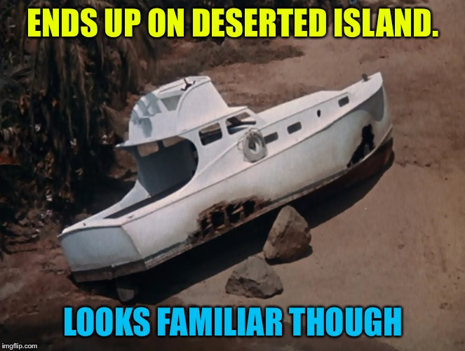 ENDS UP ON DESERTED ISLAND. LOOKS FAMILIAR THOUGH | made w/ Imgflip meme maker