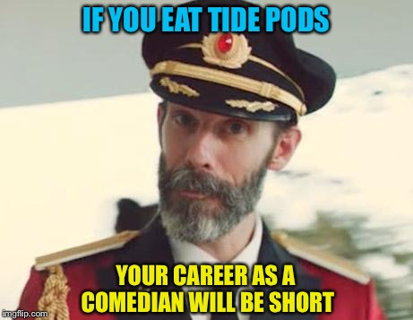 IF YOU EAT TIDE PODS YOUR CAREER AS A COMEDIAN WILL BE SHORT | made w/ Imgflip meme maker