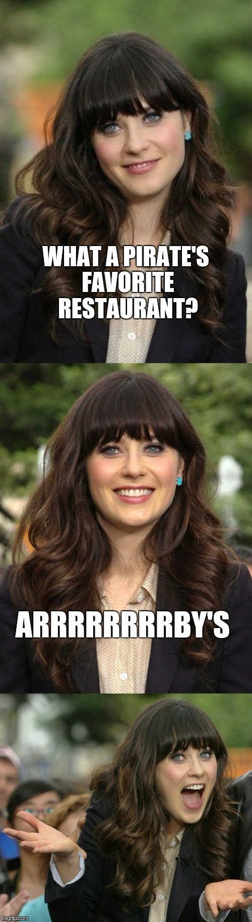 Zooey Deschanel joke template | WHAT A PIRATE'S FAVORITE RESTAURANT? ARRRRRRRRBY'S | image tagged in zooey deschanel joke template,jbmemegeek,pirates,bad puns,zooey deschanel | made w/ Imgflip meme maker