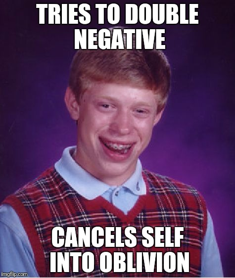 Bad Luck Brian Meme | TRIES TO DOUBLE NEGATIVE CANCELS SELF INTO OBLIVION | image tagged in memes,bad luck brian | made w/ Imgflip meme maker
