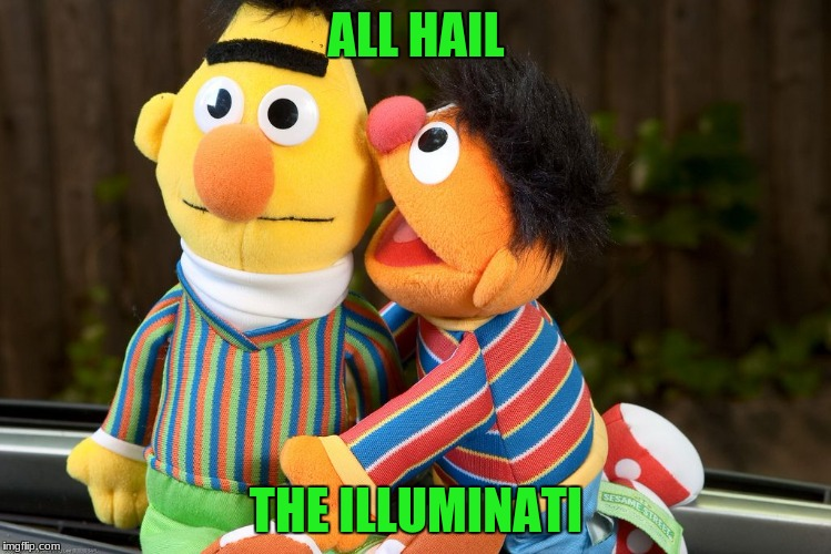 sesame street whisper | ALL HAIL THE ILLUMINATI | image tagged in sesame street whisper | made w/ Imgflip meme maker