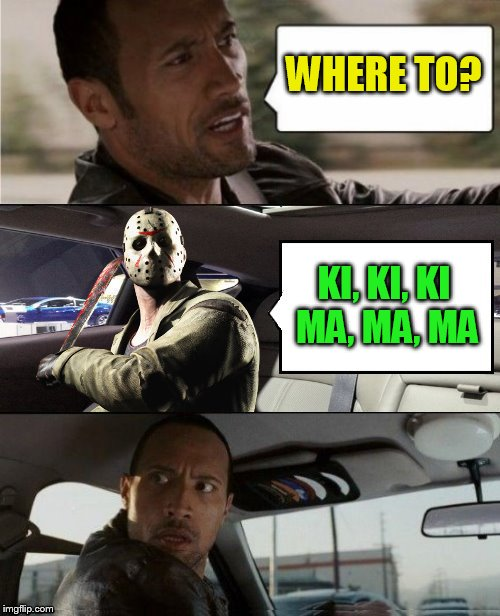 WHERE TO? KI, KI, KI MA, MA, MA | made w/ Imgflip meme maker