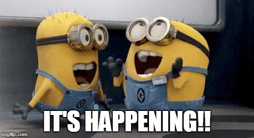 Excited Minions Meme | IT'S HAPPENING!! | image tagged in memes,excited minions | made w/ Imgflip meme maker