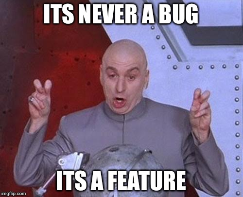 Dr Evil Laser Meme | ITS NEVER A BUG ITS A FEATURE | image tagged in memes,dr evil laser | made w/ Imgflip meme maker