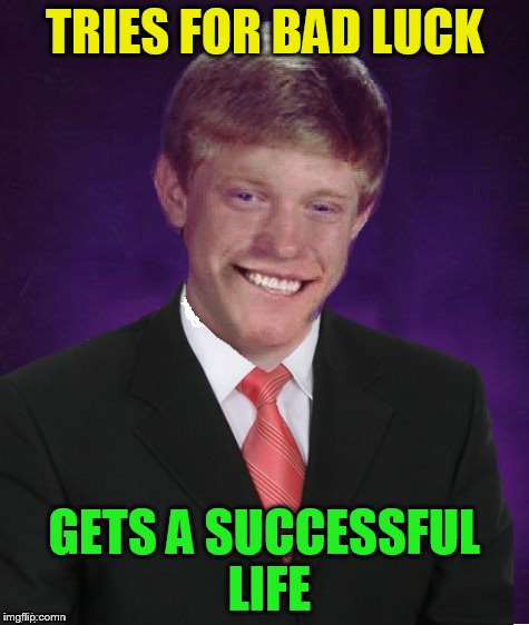 Good Luck Brian | TRIES FOR BAD LUCK GETS A SUCCESSFUL LIFE | image tagged in good luck brian | made w/ Imgflip meme maker
