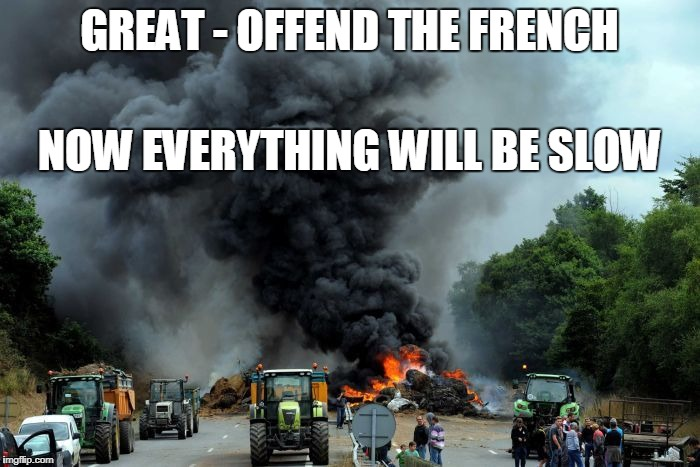GREAT - OFFEND THE FRENCH NOW EVERYTHING WILL BE SLOW | made w/ Imgflip meme maker