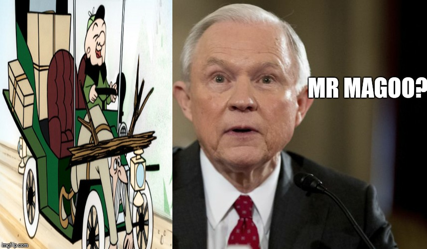 Jeff Sessions | MR MAGOO? | image tagged in jeff sessions,mr magoo,donald trump | made w/ Imgflip meme maker