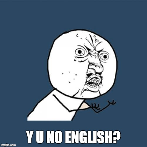Y U No Meme | Y U NO ENGLISH? | image tagged in memes,y u no | made w/ Imgflip meme maker