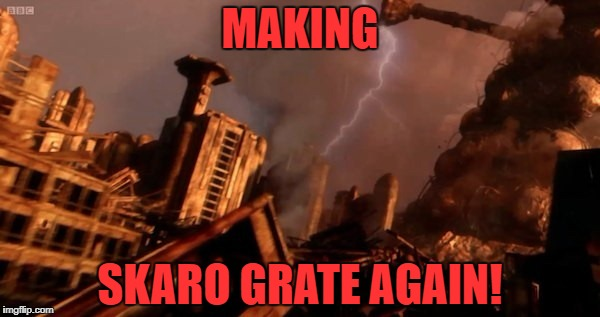 MAKING SKARO GRATE AGAIN! | made w/ Imgflip meme maker