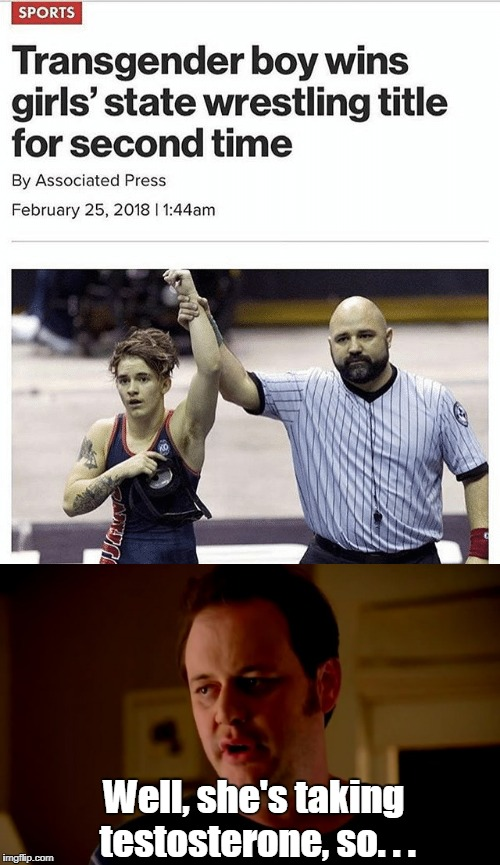 Women's athletics is done for  | Well, she's taking testosterone, so. . . | image tagged in transgender,sports,jake from state farm,memes | made w/ Imgflip meme maker