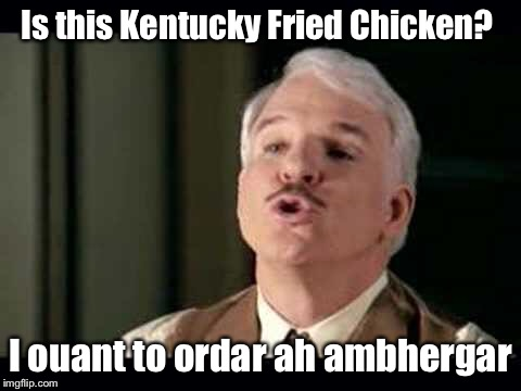 Is this Kentucky Fried Chicken? I ouant to ordar ah ambhergar | made w/ Imgflip meme maker