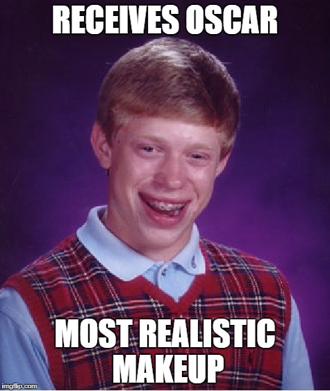 Bad Luck Brian Meme | RECEIVES OSCAR MOST REALISTIC MAKEUP | image tagged in memes,bad luck brian | made w/ Imgflip meme maker
