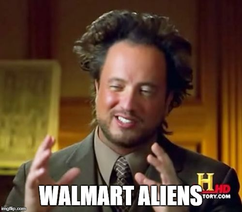 Ancient Aliens Meme | WALMART ALIENS | image tagged in memes,ancient aliens | made w/ Imgflip meme maker