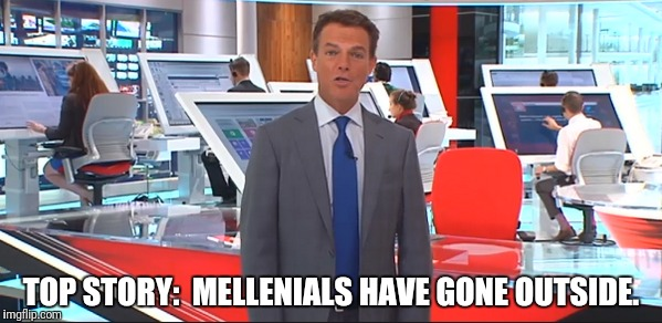 TOP STORY:  MELLENIALS HAVE GONE OUTSIDE. | made w/ Imgflip meme maker