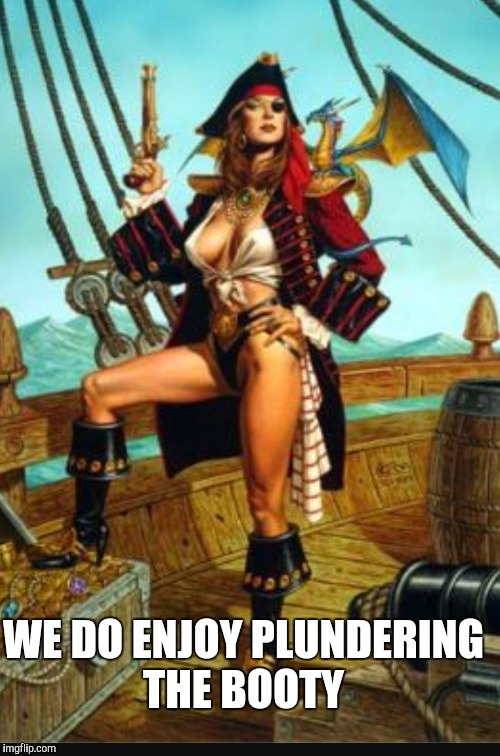 WE DO ENJOY PLUNDERING THE BOOTY | made w/ Imgflip meme maker