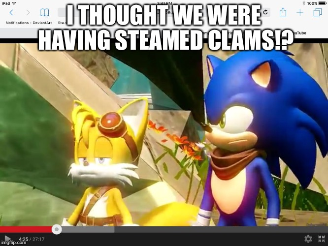 I THOUGHT WE WERE HAVING STEAMED CLAMS!? | image tagged in sonic boom tails is not amused | made w/ Imgflip meme maker