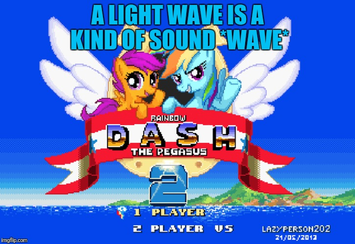 A LIGHT WAVE IS A KIND OF SOUND *WAVE* | made w/ Imgflip meme maker