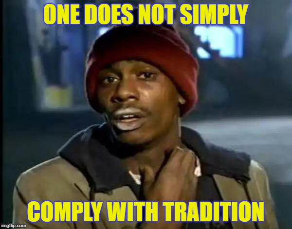 Y'all Got Any More Of That Meme | ONE DOES NOT SIMPLY COMPLY WITH TRADITION | image tagged in memes,y'all got any more of that | made w/ Imgflip meme maker