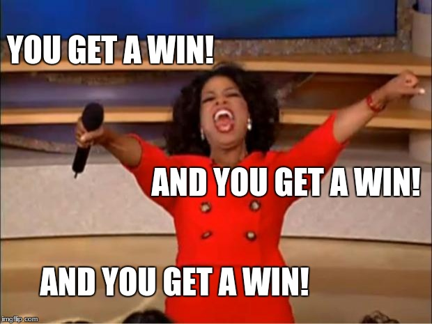Oprah You Get A Meme | YOU GET A WIN! AND YOU GET A WIN! AND YOU GET A WIN! | image tagged in memes,oprah you get a | made w/ Imgflip meme maker