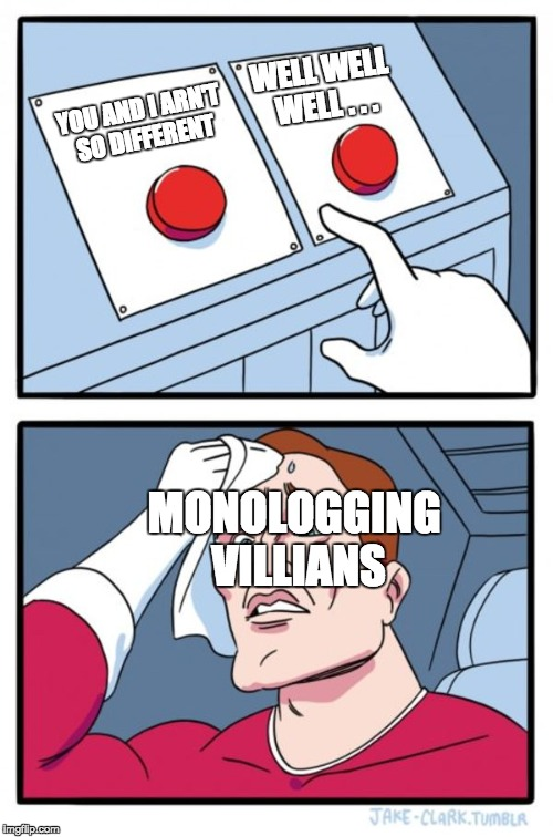 when you cant think of a good way to start your evil monologue | YOU AND I ARN'T SO DIFFERENT WELL WELL WELL . . . MONOLOGGING VILLIANS | image tagged in memes,two buttons | made w/ Imgflip meme maker