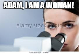 ADAM, I AM A WOMAN! | made w/ Imgflip meme maker