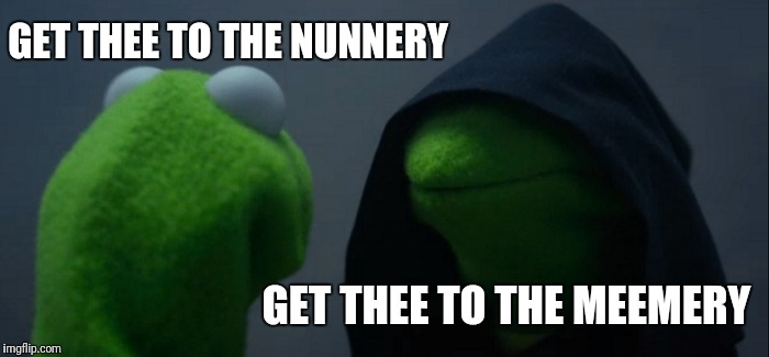 Evil Kermit Meme | GET THEE TO THE NUNNERY GET THEE TO THE MEEMERY | image tagged in memes,evil kermit | made w/ Imgflip meme maker