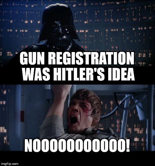 Star Wars No Meme | GUN REGISTRATION WAS HITLER'S IDEA NOOOOOOOOOOO! | image tagged in memes,star wars no | made w/ Imgflip meme maker