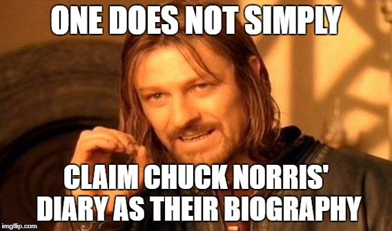 One Does Not Simply Meme | ONE DOES NOT SIMPLY CLAIM CHUCK NORRIS' DIARY AS THEIR BIOGRAPHY | image tagged in memes,one does not simply | made w/ Imgflip meme maker