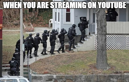 swat conga line | WHEN YOU ARE STREAMING ON YOUTUBE | image tagged in swat conga line | made w/ Imgflip meme maker