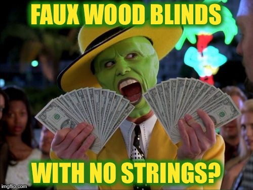 Money Money Meme | FAUX WOOD BLINDS WITH NO STRINGS? | image tagged in memes,money money | made w/ Imgflip meme maker
