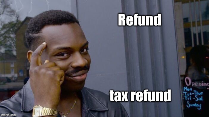 Roll Safe Think About It Meme | Refund tax refund | image tagged in memes,roll safe think about it | made w/ Imgflip meme maker