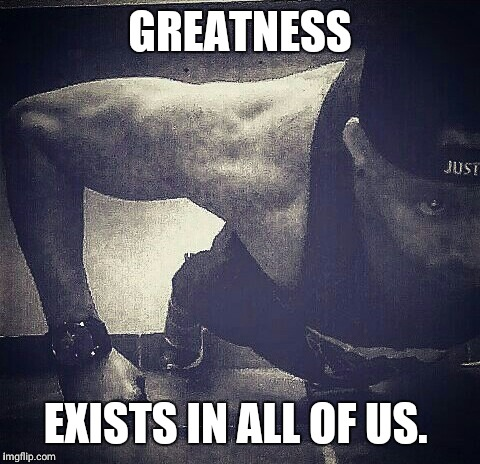 Hilton  | GREATNESS EXISTS IN ALL OF US. | image tagged in hilton | made w/ Imgflip meme maker
