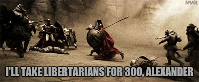 I'LL TAKE LIBERTARIANS FOR 300, ALEXANDER | made w/ Imgflip meme maker