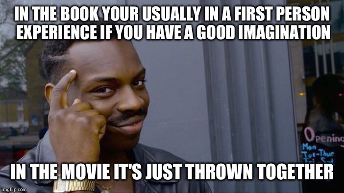 Roll Safe Think About It Meme | IN THE BOOK YOUR USUALLY IN A FIRST PERSON EXPERIENCE IF YOU HAVE A GOOD IMAGINATION IN THE MOVIE IT'S JUST THROWN TOGETHER | image tagged in memes,roll safe think about it | made w/ Imgflip meme maker