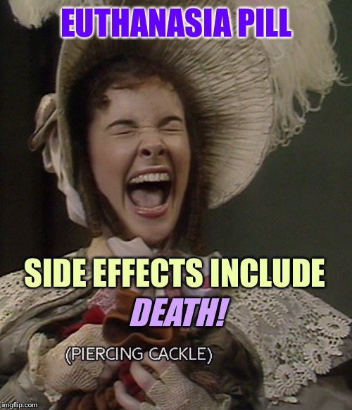 EUTHANASIA PILL SIDE EFFECTS INCLUDE DEATH! | made w/ Imgflip meme maker