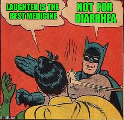 Batman Slapping Robin Meme |  LAUGHTER IS THE BEST MEDICINE; NOT  FOR DIARRHEA | image tagged in memes,batman slapping robin,diarrhea,laughter,medicine | made w/ Imgflip meme maker