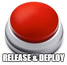 RELEASE & DEPLOY | image tagged in big red button | made w/ Imgflip meme maker