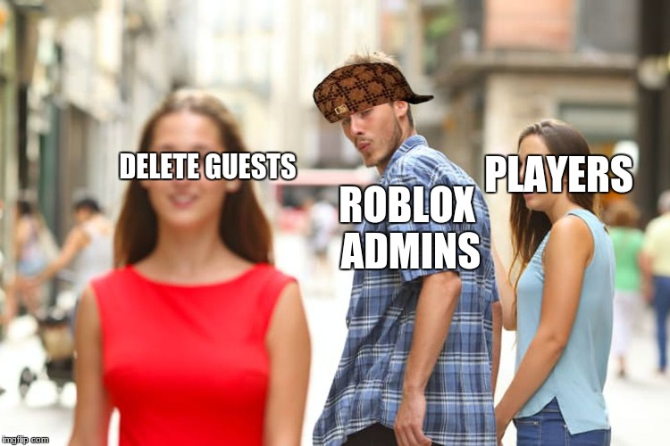 Distracted Boyfriend Meme | DELETE GUESTS ROBLOX ADMINS PLAYERS | image tagged in memes,distracted boyfriend,scumbag | made w/ Imgflip meme maker