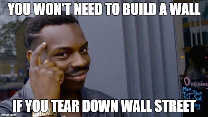 Not even those claiming to be socialists migrate to a socialist society | YOU WON'T NEED TO BUILD A WALL IF YOU TEAR DOWN WALL STREET | image tagged in memes,roll safe think about it,trump wall,wall,wall street | made w/ Imgflip meme maker