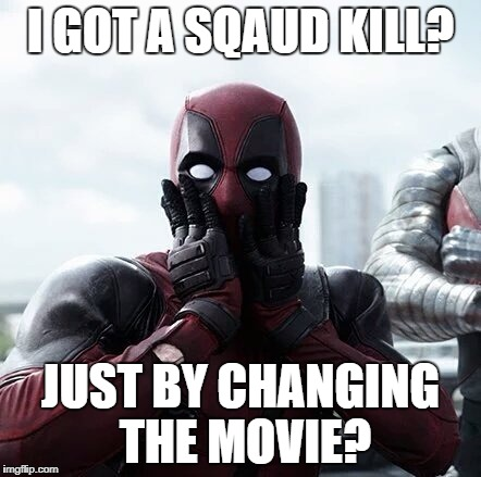 Deadpool Surprised Meme | I GOT A SQAUD KILL? JUST BY CHANGING THE MOVIE? | image tagged in memes,deadpool surprised | made w/ Imgflip meme maker