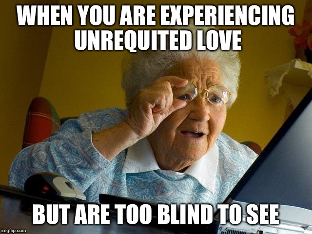 Look closer... | image tagged in unrequited love,blindness,foolish,funnies,when will i ever learn,memes | made w/ Imgflip meme maker