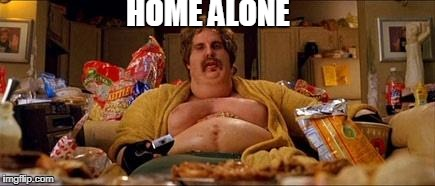 HOME ALONE | image tagged in fatty make funny | made w/ Imgflip meme maker