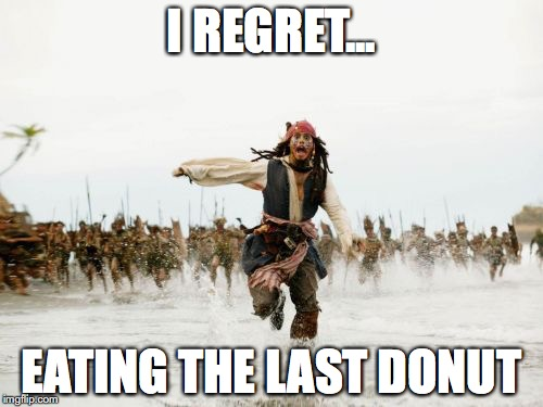 Jack Sparrow Being Chased Meme | I REGRET... EATING THE LAST DONUT | image tagged in memes,jack sparrow being chased | made w/ Imgflip meme maker
