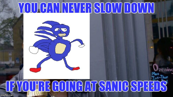 Roll Safe Think About It Meme | YOU CAN NEVER SLOW DOWN IF YOU'RE GOING AT SANIC SPEEDS | image tagged in memes,roll safe think about it | made w/ Imgflip meme maker
