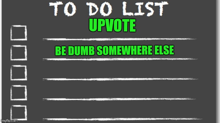 UPVOTE BE DUMB SOMEWHERE ELSE | made w/ Imgflip meme maker