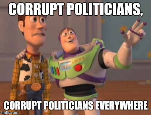 X, X Everywhere Meme | CORRUPT POLITICIANS, CORRUPT POLITICIANS EVERYWHERE | image tagged in memes,x x everywhere | made w/ Imgflip meme maker