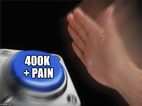 Blank Nut Button Meme | 400K + PAIN | image tagged in memes,blank nut button | made w/ Imgflip meme maker